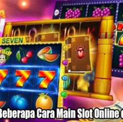 Manfaatkan Beberapa Cara Main Slot Online di Indonesia