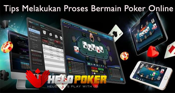 Tips Melakukan Proses Bermain Poker Online