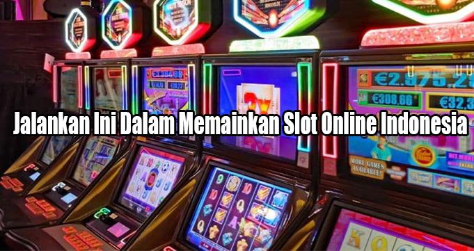 Jalankan Ini Dalam Memainkan Slot Online Indonesia