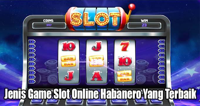 Jenis Game Slot Online Habanero Yang Terbaik